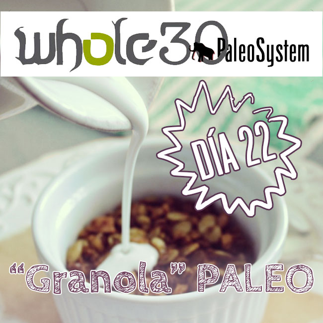 Whole30, Día 22 y Granola estilo Paleo